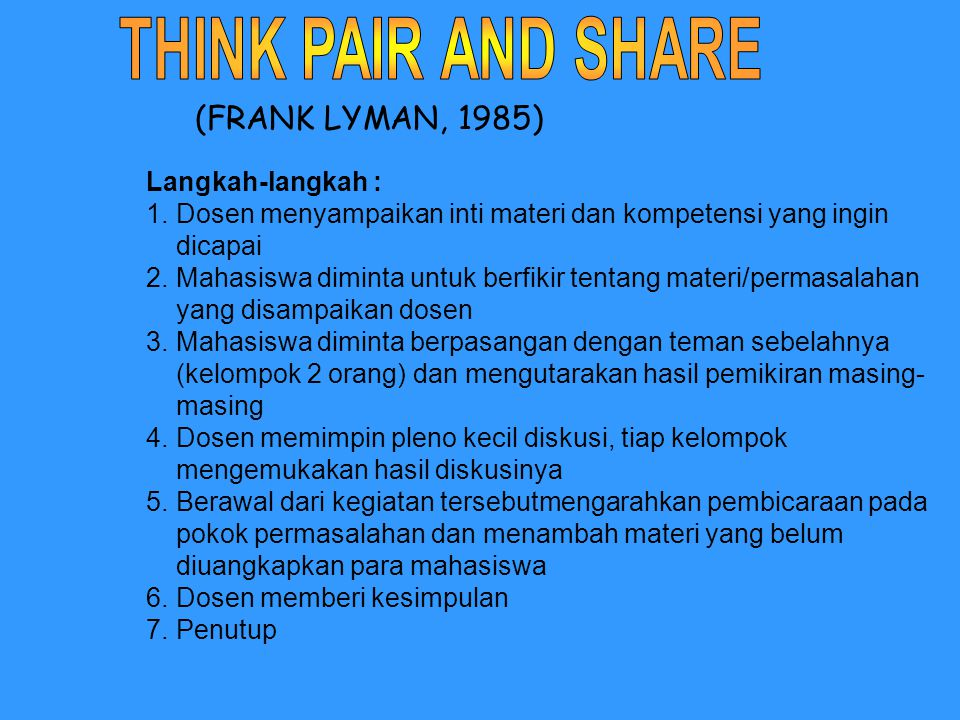 THINK PAIR AND SHARE (FRANK LYMAN, 1985) Langkah-langkah :