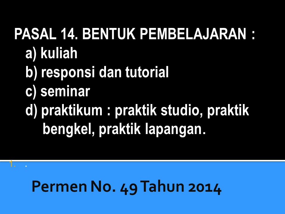 Permen No. 49 Tahun 2014 PASAL 14. BENTUK PEMBELAJARAN : a) kuliah
