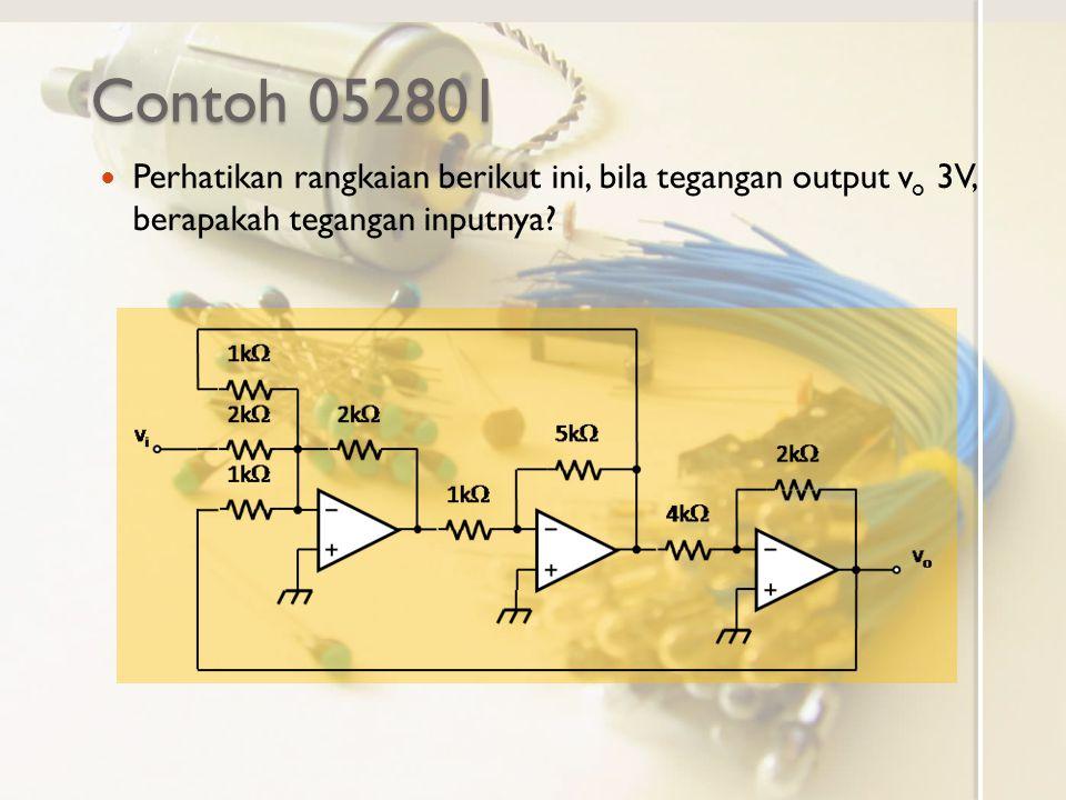 Contoh 052801 Perhatikan rangkaian berikut ini, bila tegangan output vo 3V, berapakah tegangan inputnya