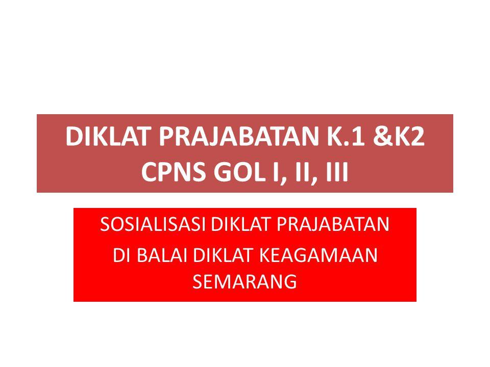 DIKLAT PRAJABATAN K.1 &K2 CPNS GOL I, II, III