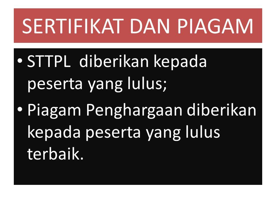 SERTIFIKAT DAN PIAGAM STTPL diberikan kepada peserta yang lulus;