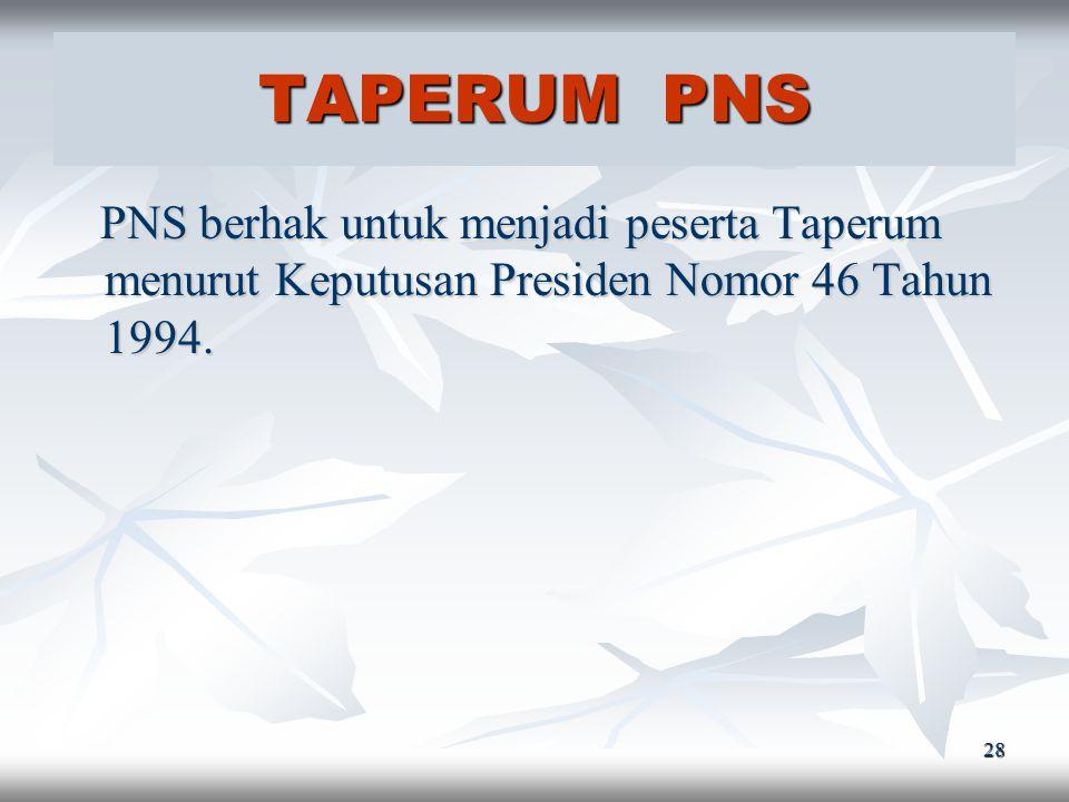 TAPERUM PNS PNS berhak untuk menjadi peserta Taperum menurut Keputusan Presiden Nomor 46 Tahun 1994.