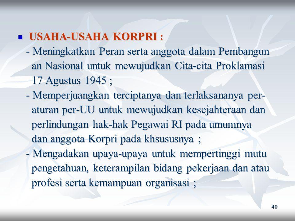 USAHA-USAHA KORPRI : - Meningkatkan Peran serta anggota dalam Pembangun. an Nasional untuk mewujudkan Cita-cita Proklamasi.