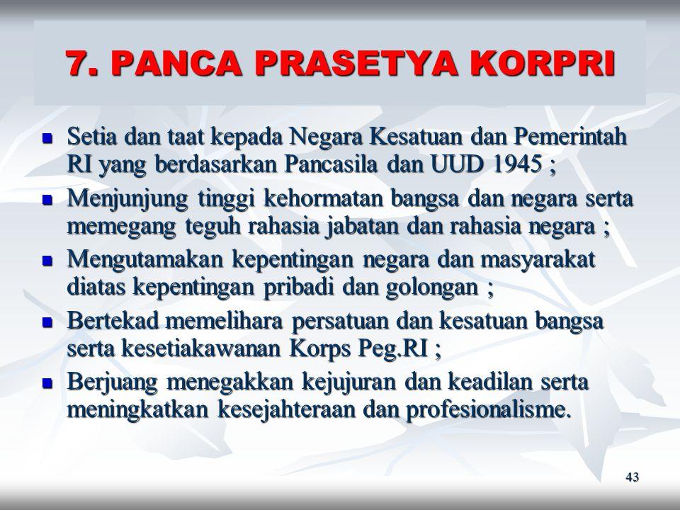7. PANCA PRASETYA KORPRI Setia dan taat kepada Negara Kesatuan dan Pemerintah RI yang berdasarkan Pancasila dan UUD 1945 ;