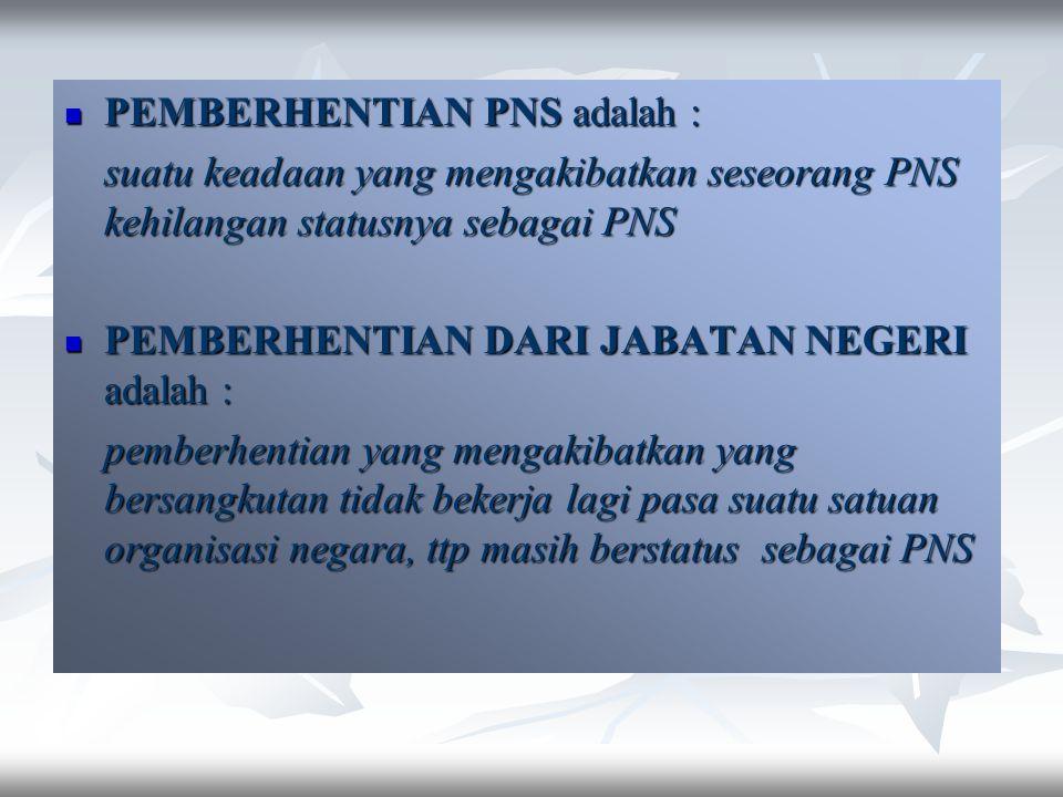 PEMBERHENTIAN PNS adalah :