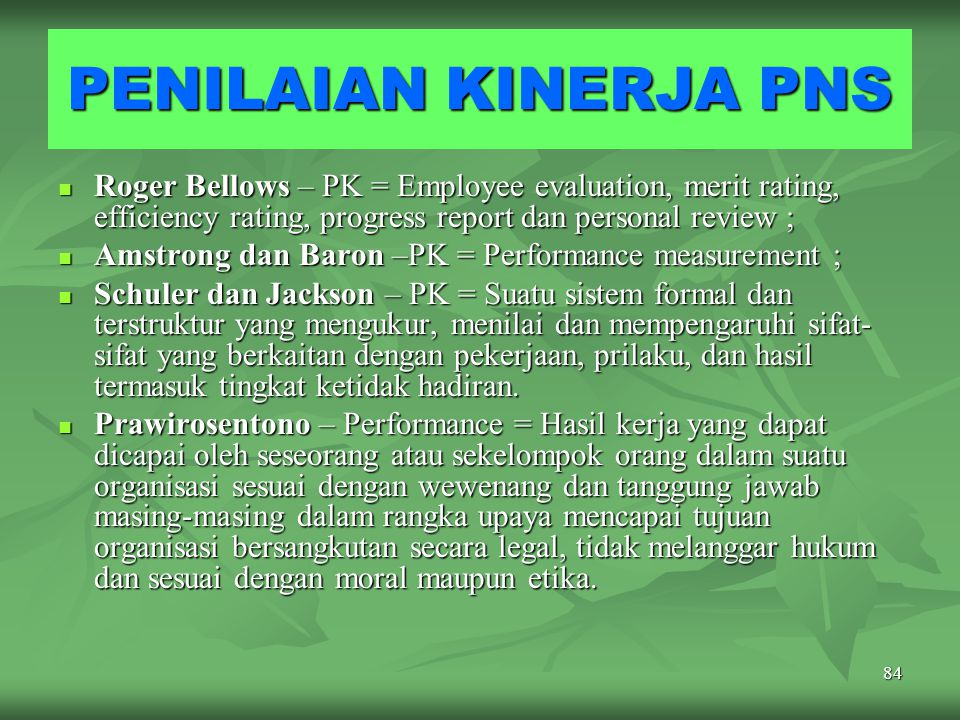 PENILAIAN KINERJA PNS Roger Bellows – PK = Employee evaluation, merit rating, efficiency rating, progress report dan personal review ;