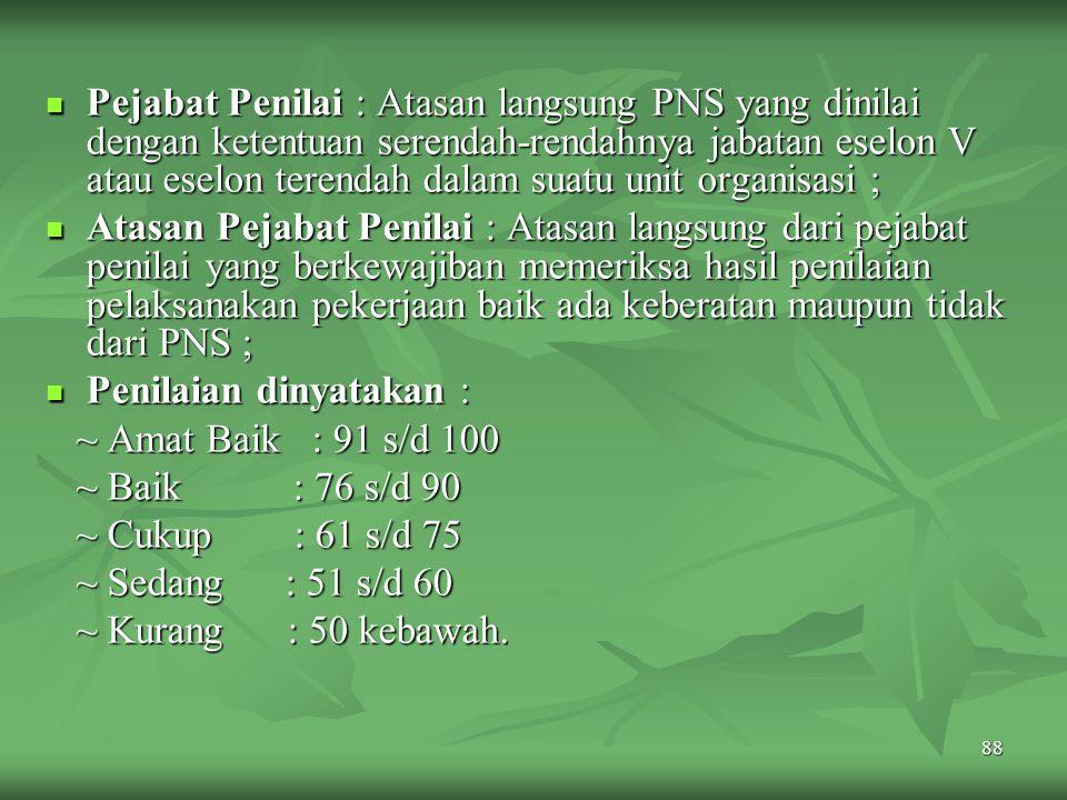 Pejabat Penilai : Atasan langsung PNS yang dinilai dengan ketentuan serendah-rendahnya jabatan eselon V atau eselon terendah dalam suatu unit organisasi ;