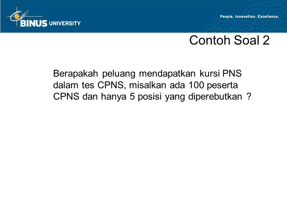 Contoh Soal 2 Berapakah peluang mendapatkan kursi PNS dalam tes CPNS, misalkan ada 100 peserta CPNS dan hanya 5 posisi yang diperebutkan
