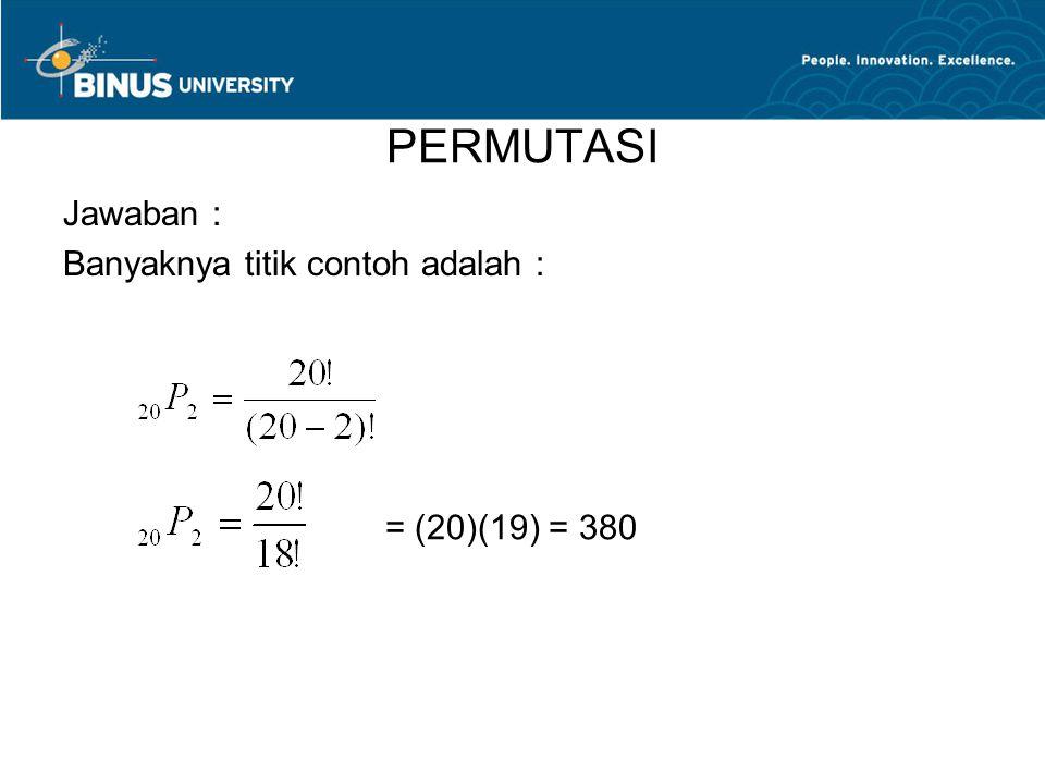 PERMUTASI Jawaban : Banyaknya titik contoh adalah : = (20)(19) = 380