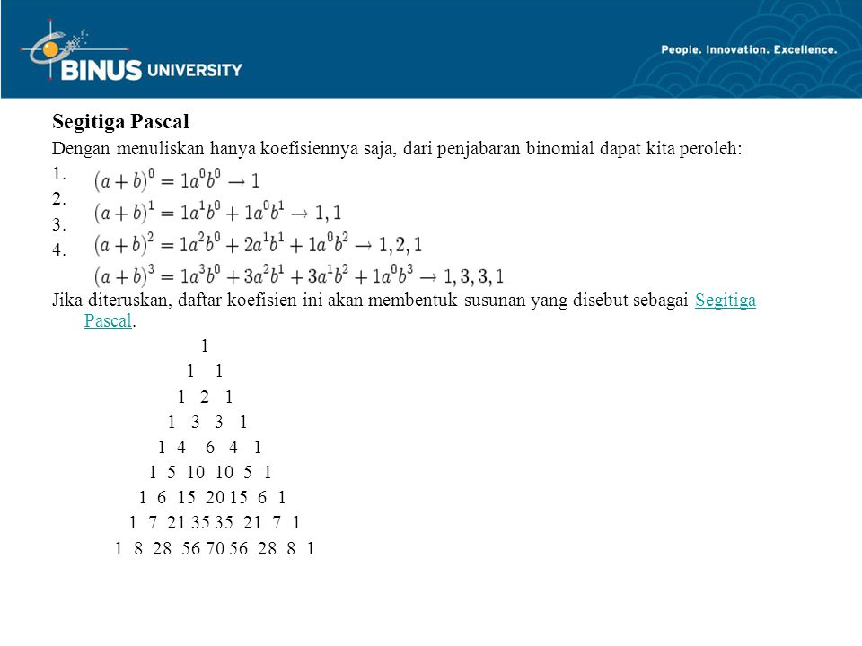 Segitiga Pascal Dengan menuliskan hanya koefisiennya saja, dari penjabaran binomial dapat kita peroleh: