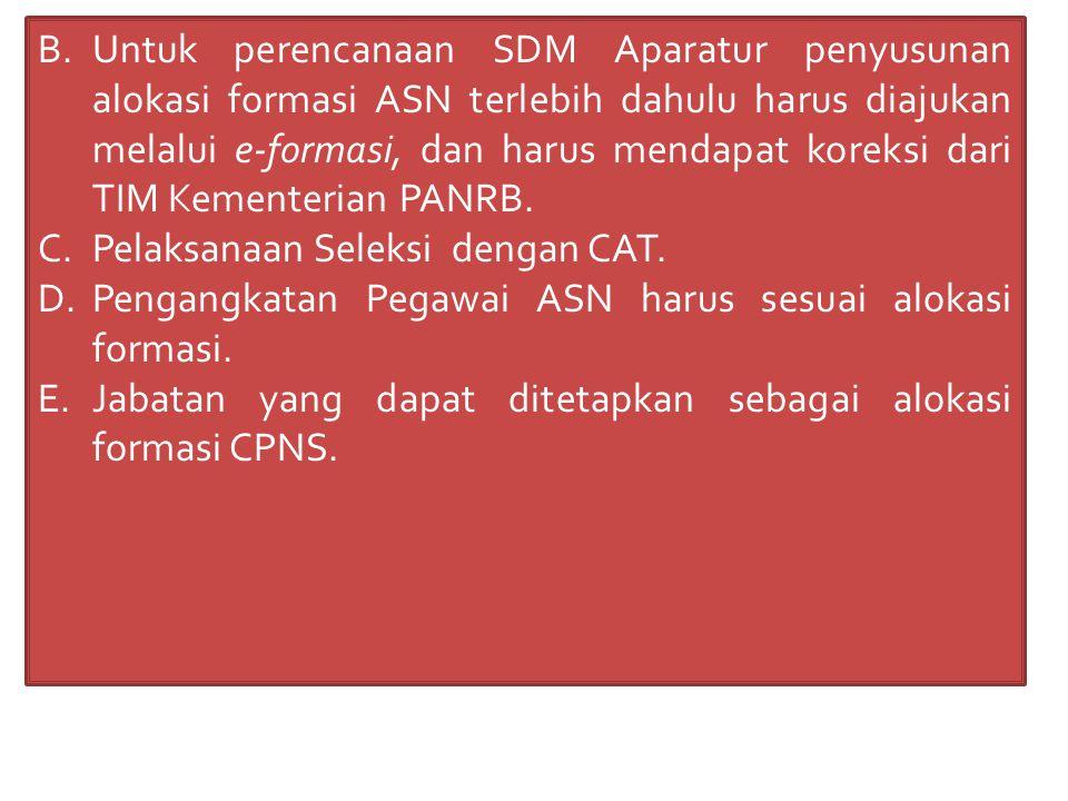 Untuk perencanaan SDM Aparatur penyusunan alokasi formasi ASN terlebih dahulu harus diajukan melalui e-formasi, dan harus mendapat koreksi dari TIM Kementerian PANRB.