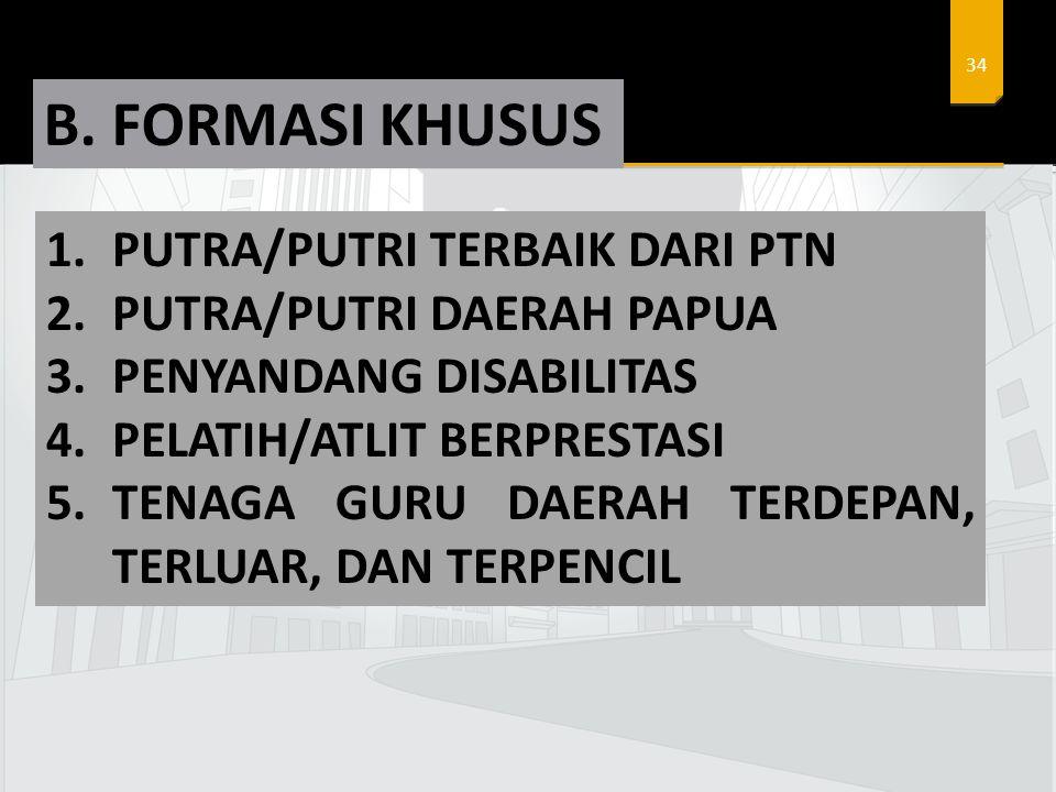 B. FORMASI KHUSUS PUTRA/PUTRI TERBAIK DARI PTN