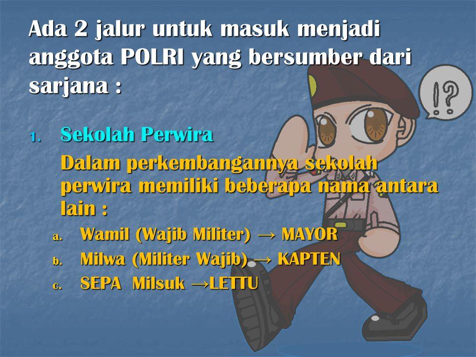 Ada 2 jalur untuk masuk menjadi anggota POLRI yang bersumber dari sarjana :
