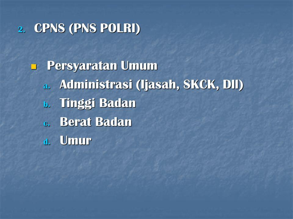 CPNS (PNS POLRI) Persyaratan Umum Administrasi (Ijasah, SKCK, Dll) Tinggi Badan Berat Badan Umur
