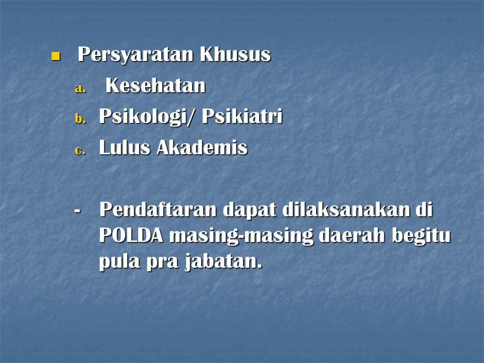 Persyaratan Khusus Kesehatan. Psikologi/ Psikiatri. Lulus Akademis.