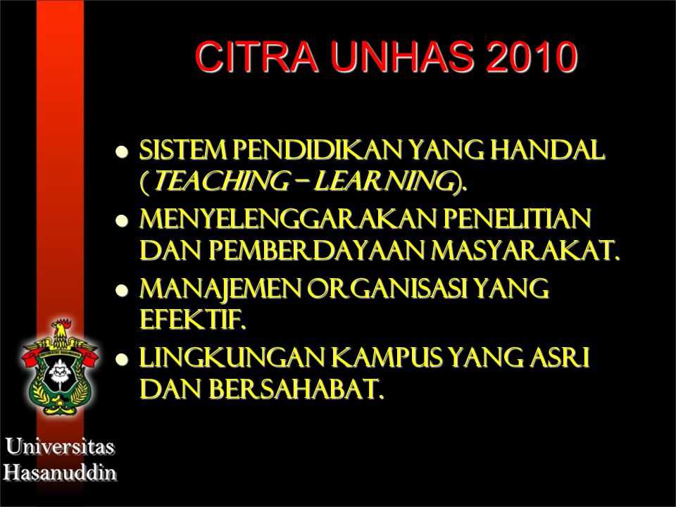 CITRA UNHAS 2010 Sistem Pendidikan yang handal (teaching – learning).