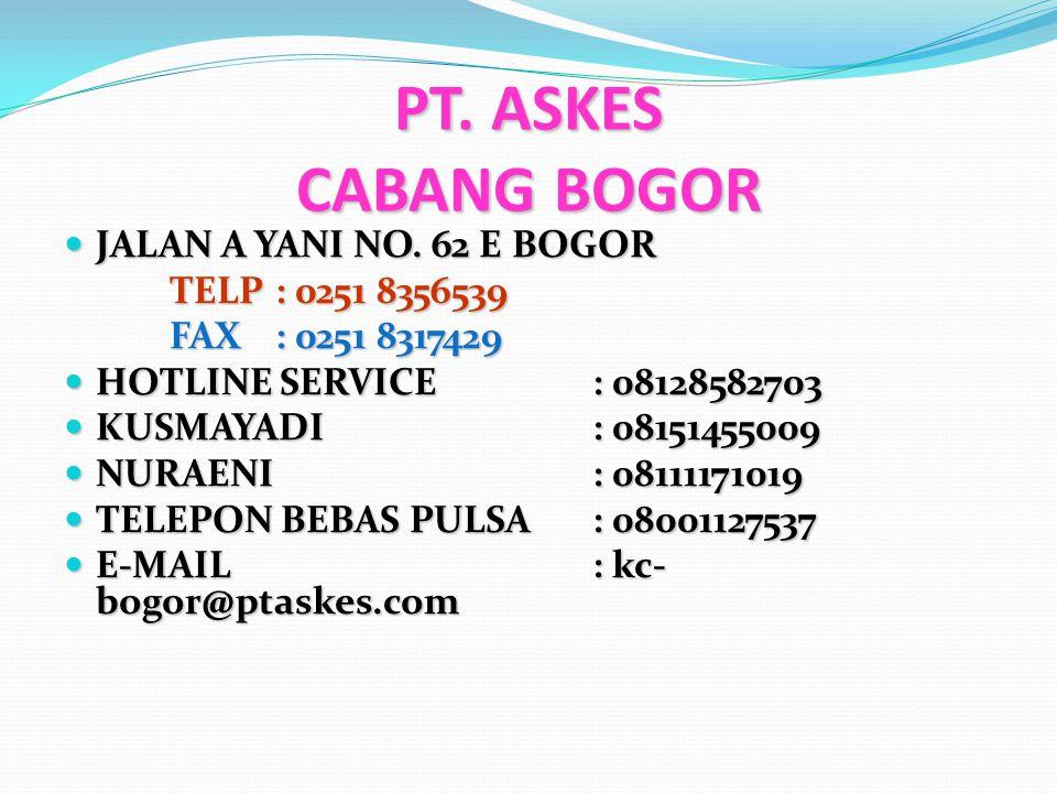 PT. ASKES CABANG BOGOR JALAN A YANI NO. 62 E BOGOR TELP : 0251 8356539