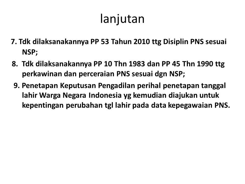 lanjutan 7. Tdk dilaksanakannya PP 53 Tahun 2010 ttg Disiplin PNS sesuai NSP;
