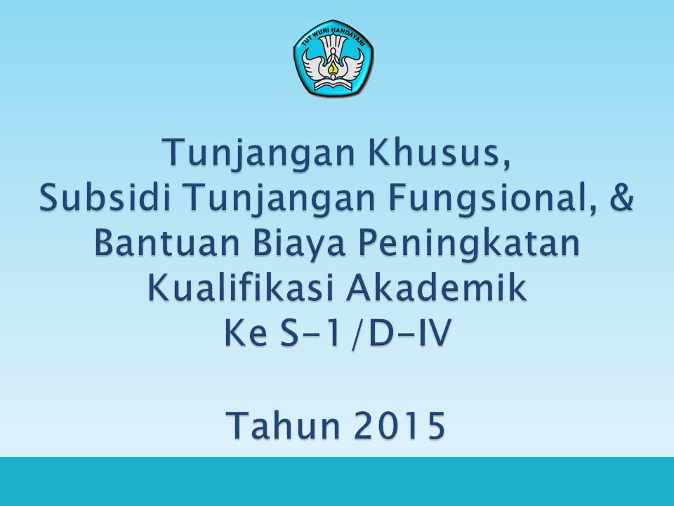 Tunjangan Khusus, Subsidi Tunjangan Fungsional, & Bantuan Biaya Peningkatan Kualifikasi Akademik Ke S-1/D-IV Tahun 2015