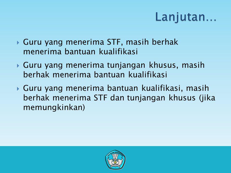 Lanjutan… Guru yang menerima STF, masih berhak menerima bantuan kualifikasi.