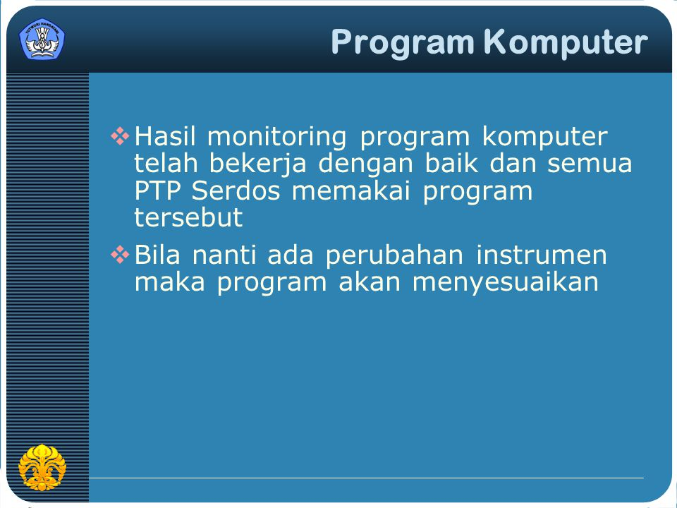 Program Komputer Hasil monitoring program komputer telah bekerja dengan baik dan semua PTP Serdos memakai program tersebut.