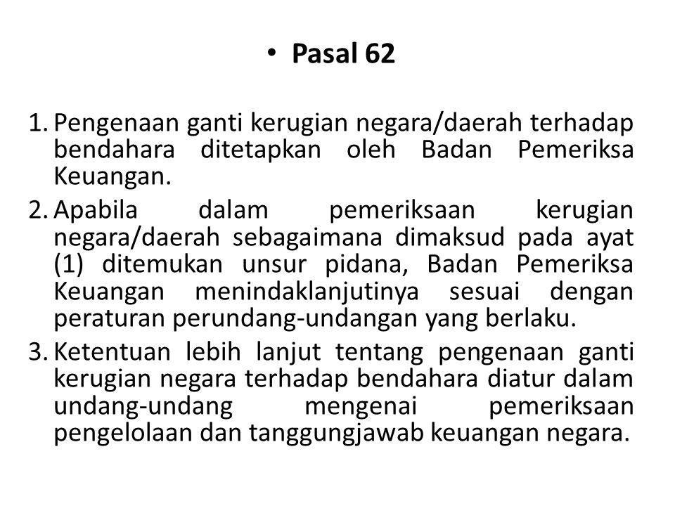 Pasal 62 Pengenaan ganti kerugian negara/daerah terhadap bendahara ditetapkan oleh Badan Pemeriksa Keuangan.