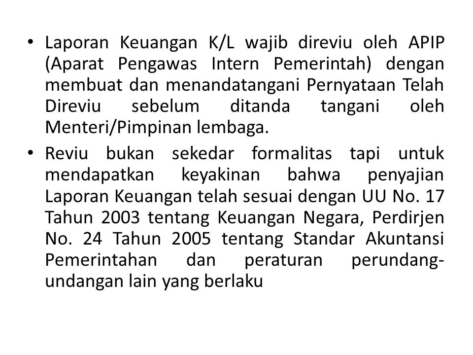 Laporan Keuangan K/L wajib direviu oleh APIP (Aparat Pengawas Intern Pemerintah) dengan membuat dan menandatangani Pernyataan Telah Direviu sebelum ditanda tangani oleh Menteri/Pimpinan lembaga.