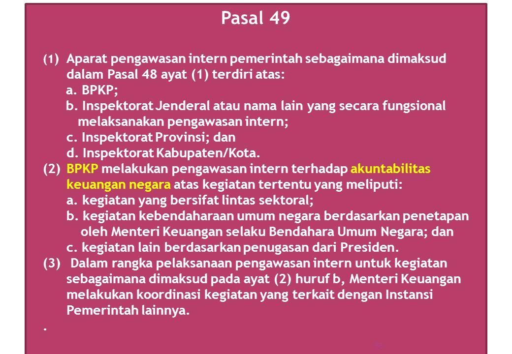 Pasal 49 (1) Aparat pengawasan intern pemerintah sebagaimana dimaksud dalam Pasal 48 ayat (1) terdiri atas: