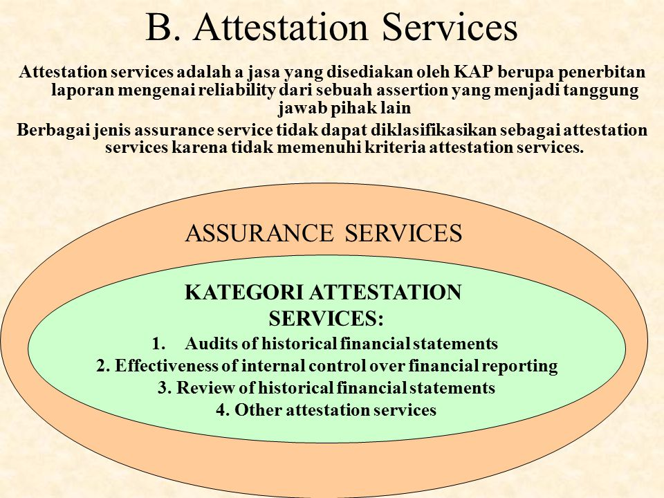 assurance services versus attestation services Certified public accountant firms, commonly referred to as cpa firms, sometimes provide assurance services for the purpose of submitting the best possible financial or non-financial information to clients so that they can make informed decisions.