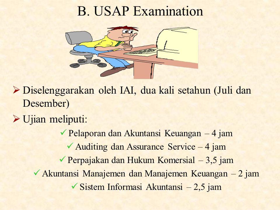 B. USAP Examination Diselenggarakan oleh IAI, dua kali setahun (Juli dan Desember) Ujian meliputi:
