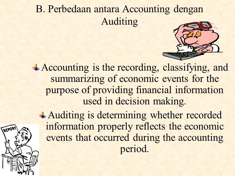 B. Perbedaan antara Accounting dengan Auditing