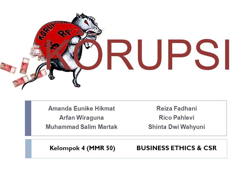 KORUPSI Kelompok 4 (MMR 50) BUSINESS ETHICS & CSR Amanda Eunike Hikmat