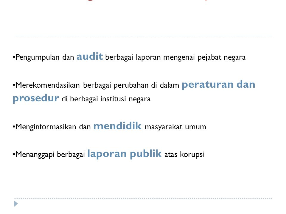 Pencegahan korupsi Pengumpulan dan audit berbagai laporan mengenai pejabat negara.