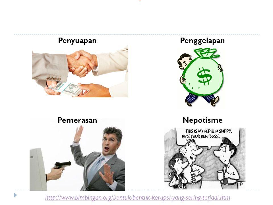 Bentuk korupsi: Penyuapan Penggelapan Pemerasan Nepotisme