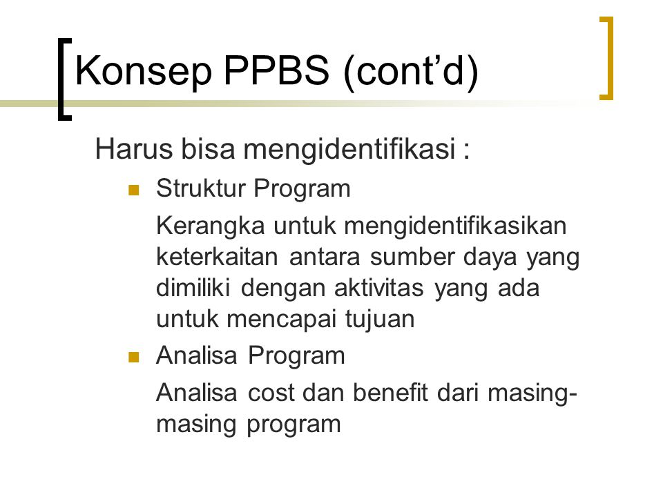 Konsep PPBS (cont'd) Harus bisa mengidentifikasi : Struktur Program