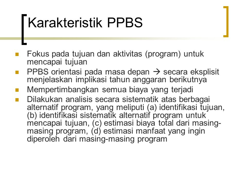 Karakteristik PPBS Fokus pada tujuan dan aktivitas (program) untuk mencapai tujuan.