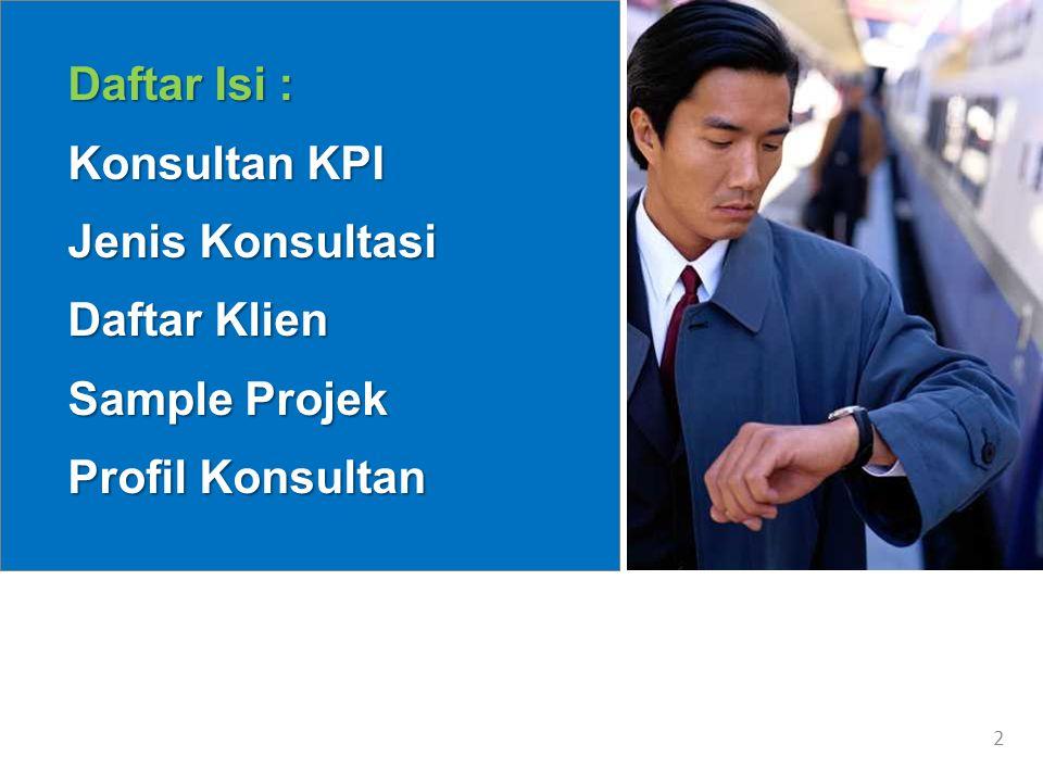 Daftar Isi : Konsultan KPI Jenis Konsultasi Daftar Klien Sample Projek Profil Konsultan