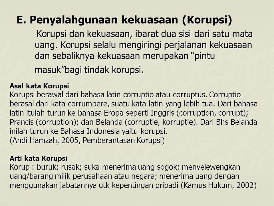 E. Penyalahgunaan kekuasaan (Korupsi)