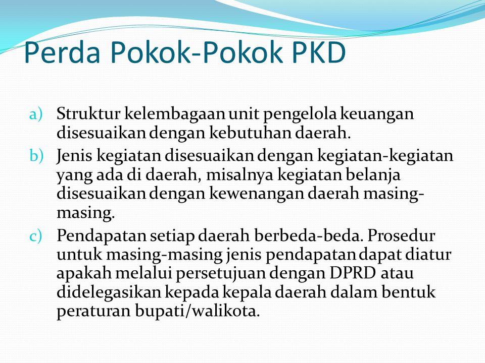 Perda Pokok-Pokok PKD Struktur kelembagaan unit pengelola keuangan disesuaikan dengan kebutuhan daerah.