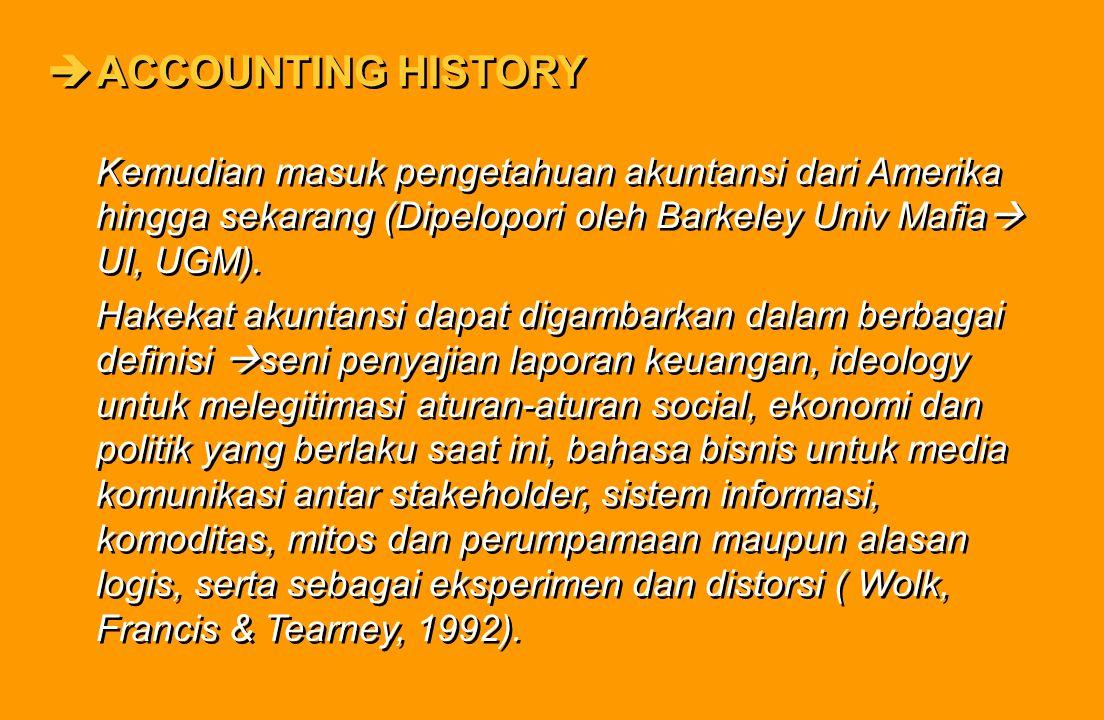ACCOUNTING HISTORY Kemudian masuk pengetahuan akuntansi dari Amerika hingga sekarang (Dipelopori oleh Barkeley Univ Mafia UI, UGM).