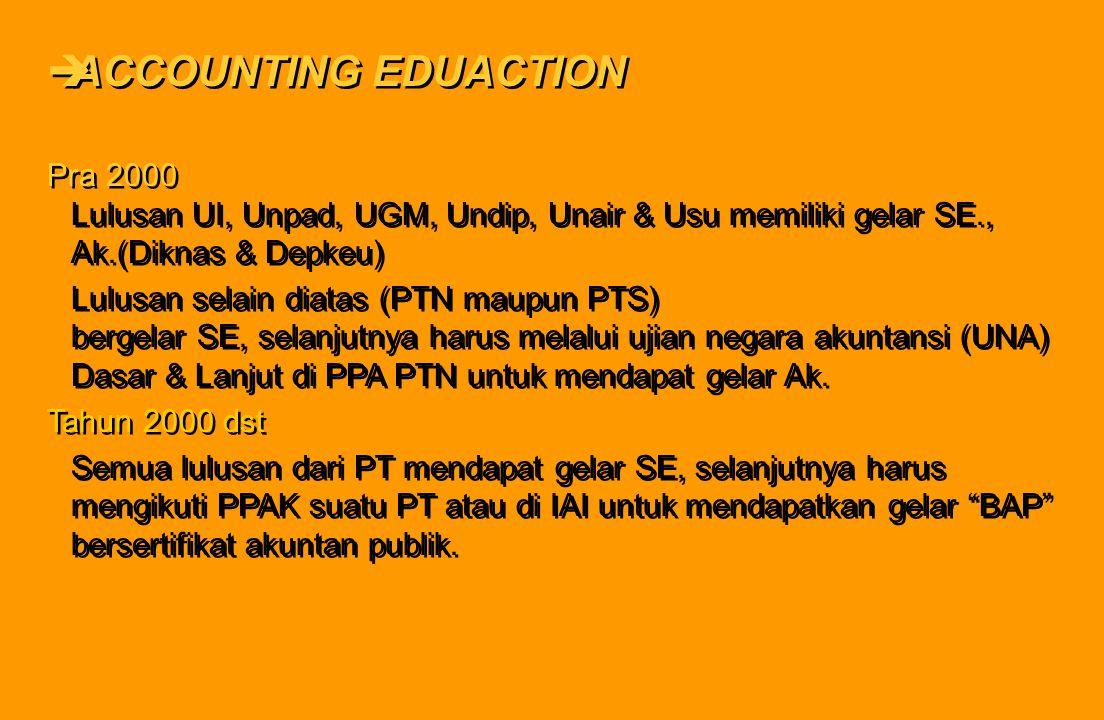 ACCOUNTING EDUACTION Pra 2000 Lulusan UI, Unpad, UGM, Undip, Unair & Usu memiliki gelar SE., Ak.(Diknas & Depkeu)