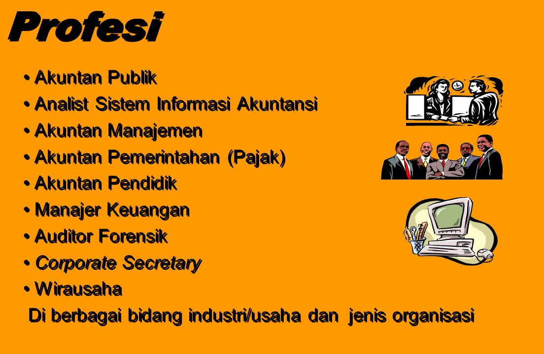 Profesi • Akuntan Publik • Analist Sistem Informasi Akuntansi