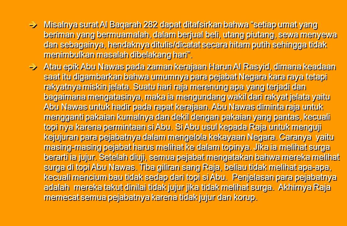 Misalnya surat Al Baqarah 282 dapat ditafsirkan bahwa setiap umat yang beriman yang bermuamalah, dalam berjual beli, utang piutang, sewa menyewa dan sebagainya, hendaknya ditulis/dicatat secara hitam putih sehingga tidak menimbulkan masalah dibelakang hari .