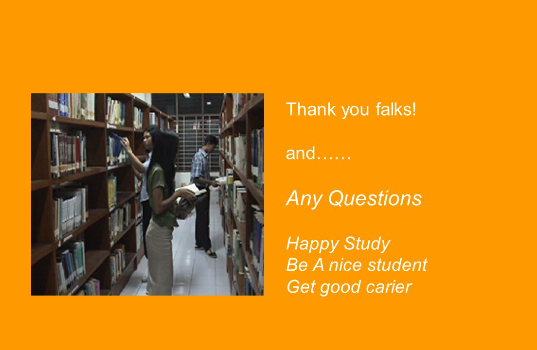 Any Questions Thank you falks! and…… Happy Study Be A nice student