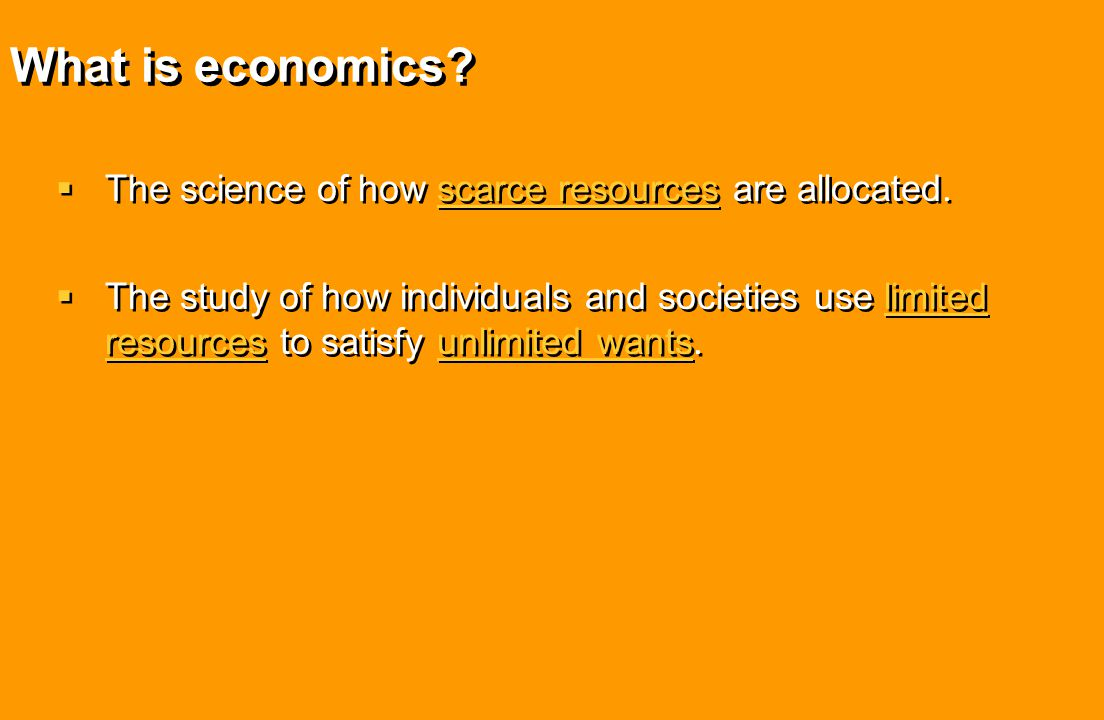 What is economics The science of how scarce resources are allocated.