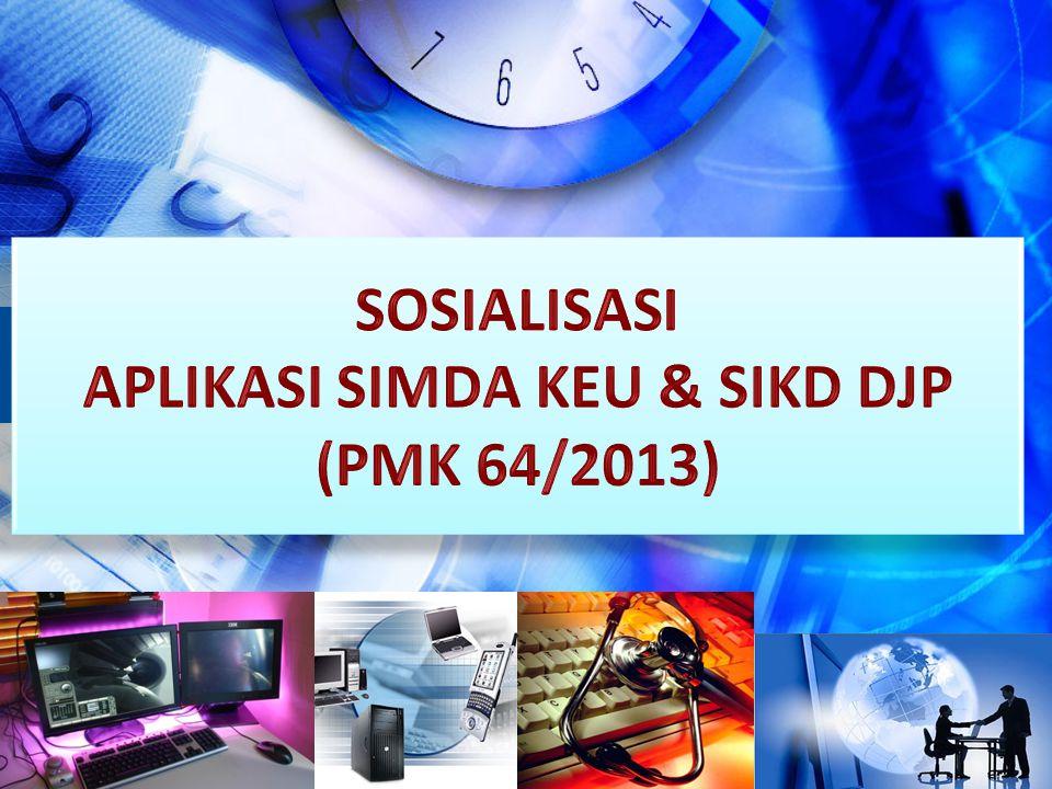 SOSIALISASI APLIKASI SIMDA KEU & SIKD DJP (PMK 64/2013)