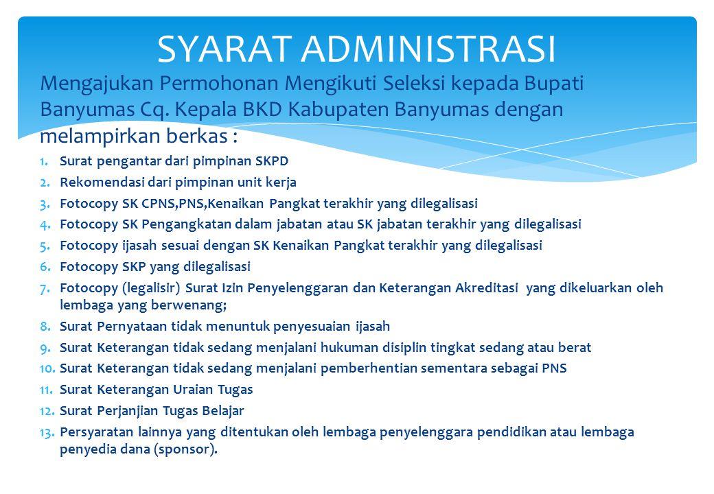 SYARAT ADMINISTRASI Mengajukan Permohonan Mengikuti Seleksi kepada Bupati Banyumas Cq. Kepala BKD Kabupaten Banyumas dengan melampirkan berkas :