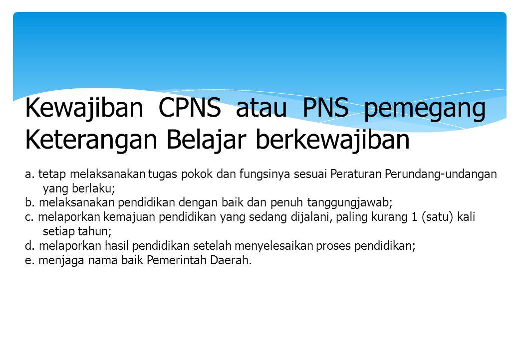 Kewajiban CPNS atau PNS pemegang Keterangan Belajar berkewajiban