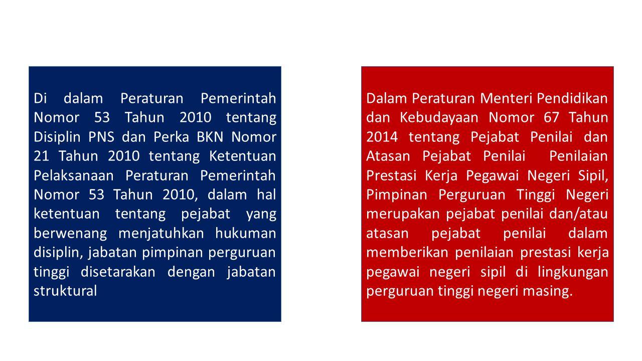 Di dalam Peraturan Pemerintah Nomor 53 Tahun 2010 tentang Disiplin PNS dan Perka BKN Nomor 21 Tahun 2010 tentang Ketentuan Pelaksanaan Peraturan Pemerintah Nomor 53 Tahun 2010, dalam hal ketentuan tentang pejabat yang berwenang menjatuhkan hukuman disiplin, jabatan pimpinan perguruan tinggi disetarakan dengan jabatan struktural