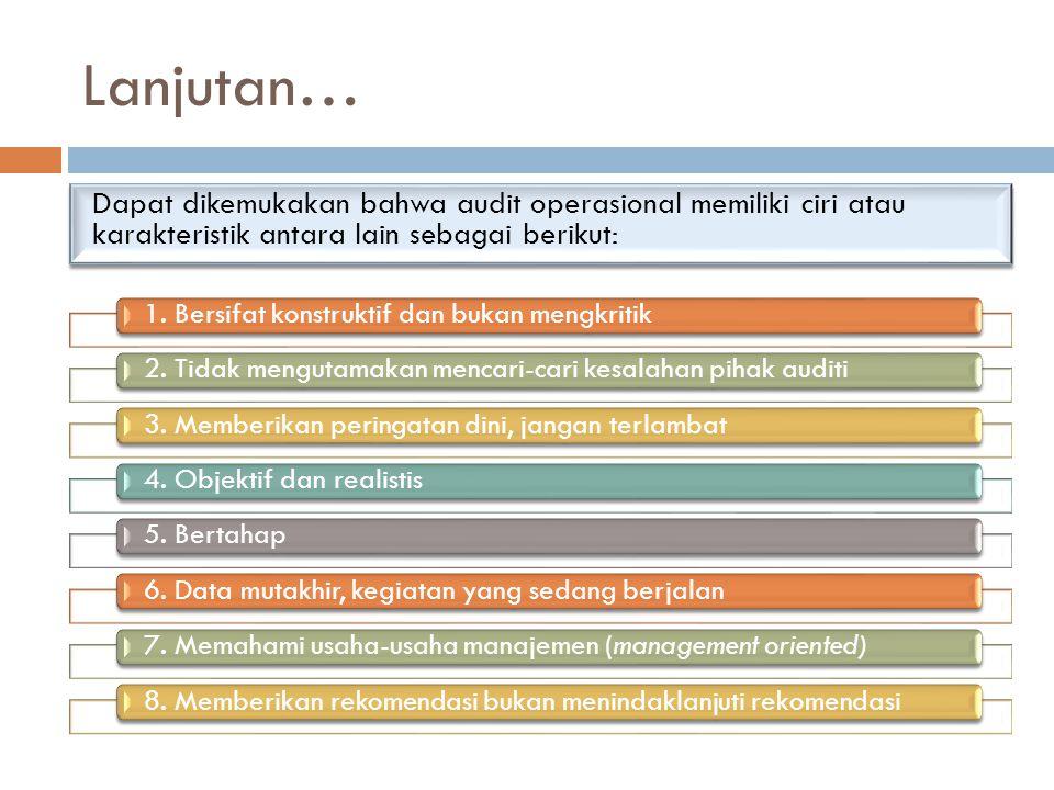 Lanjutan… Dapat dikemukakan bahwa audit operasional memiliki ciri atau karakteristik antara lain sebagai berikut:
